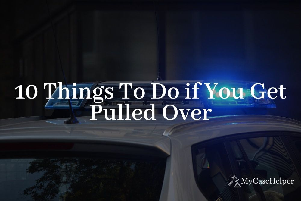 10 things to do if you get pulled over