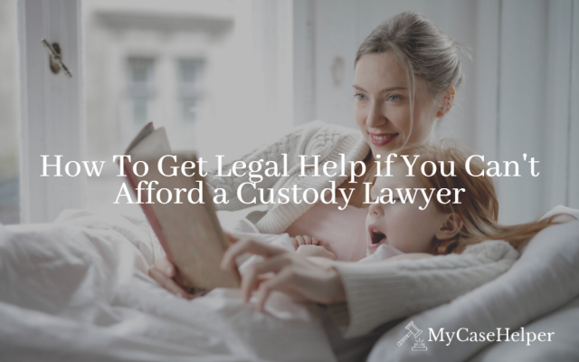How To Get Legal Help If You Can't Afford a Custody Lawyer