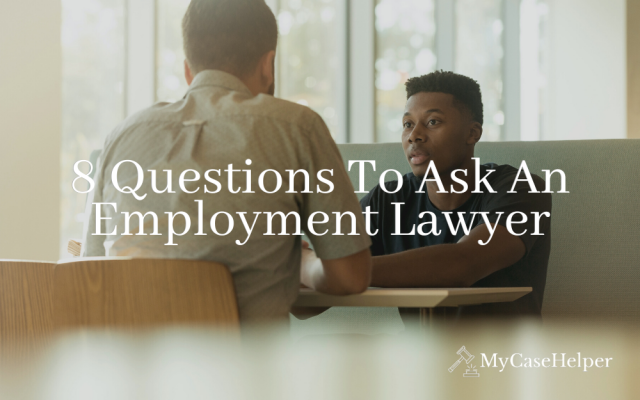 8 Questions To Ask An Employment Lawyer During Consultation