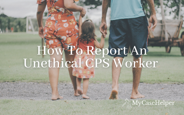 How To Report An Unethical CPS Worker
