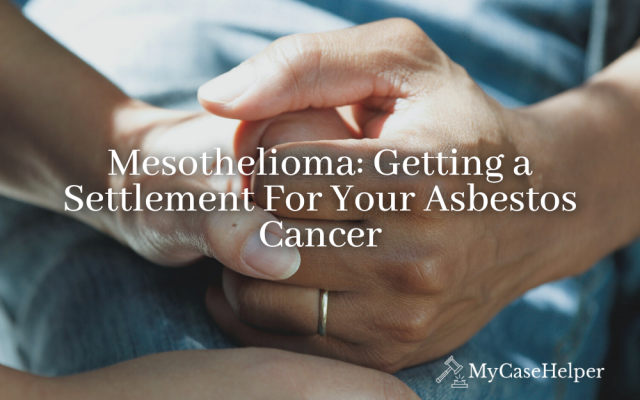 Mesothelioma: Getting a Settlement For Your Asbestos Cancer