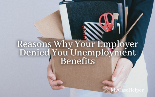 Denied Unemployment Benefits: Reasons Why Your Employer Denied You Benefits