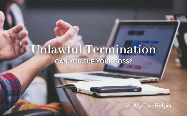 Unlawful Termination: Can you Sue Your Boss?